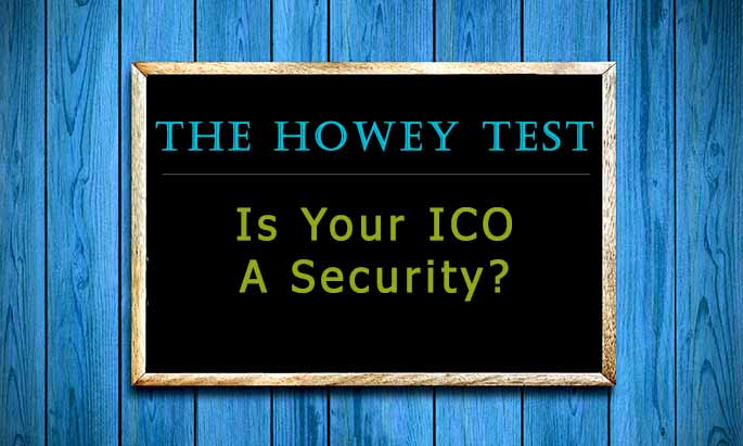 Howey Test ICO Law: Is my ICO a security according to the SEC